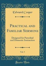 Practical and Familiar Sermons, Vol. 5 by Edward Cooper image