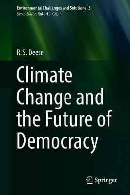 Climate Change and the Future of Democracy by R. S. Deese