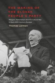 The Making of the Slovak People's Party by Thomas Lorman