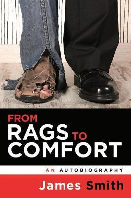 From Rags to Comfort by James Smith
