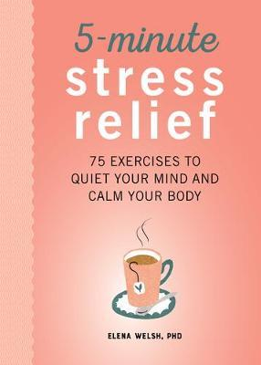 5-Minute Stress Relief by Elena Welsh
