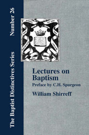 Lectures On Baptism. With a Preface by C. H. Spurgeon by William, Shirreff