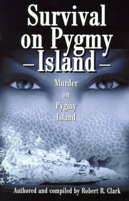 Survival on Pygmy Island: Murder on Pygmy Island by Robert R. Clark image
