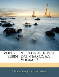 Voyage En Pologne, Russie, Sude, Dannemarc, &C, Volume 2 by Paul Henri Mallet