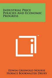 Industrial Price Policies and Economic Progress by Edwin Griswold Nourse