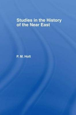 Studies in the History of the Near East by P.M. Holt