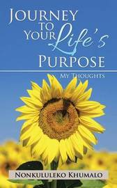 Journey to Your Life's Purpose by Nonkululeko Khumalo