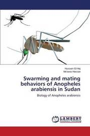 Swarming and Mating Behaviors of Anopheles Arabiensis in Sudan by El-Haj Hussam