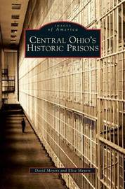 Central Ohio's Historic Prisons by David Meyers