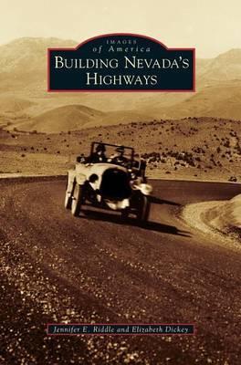 Building Nevada's Highways by Jennifer E Riddle