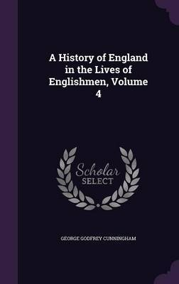 A History of England in the Lives of Englishmen, Volume 4 by George Godfrey Cunningham image