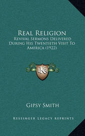 Real Religion: Revival Sermons Delivered During His Twentieth Visit to America (1922) by Gipsy Smith