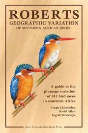 Roberts geographic variation of Southern African Birds by Hugh Chittenden