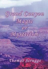 Grand Canyon Magic or Mysticism by Thomas W Scruggs