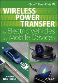 Wireless Power Transfer for Electric Vehicles and Mobile Devices by Chun T Rim image