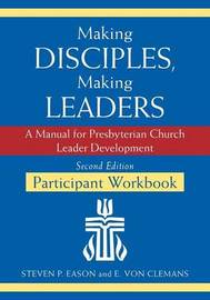 Making Disciples, Making Leaders--Participant Workbook, Second Edition by Steven P Eason