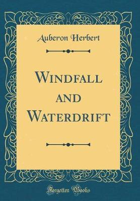 Windfall and Waterdrift (Classic Reprint) by Auberon Herbert