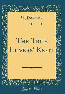 The True Lovers' Knot (Classic Reprint) by L. Valentine image
