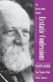 Ecstatic Confessions by Martin Buber