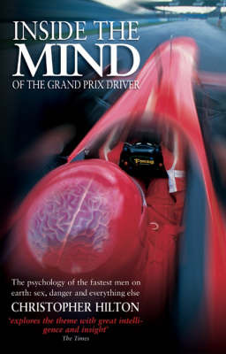 Inside the Mind of the Grand Prix Driver: The Psychology of the Fastest Men on Earth - Sex, Danger and Everything Else by Christopher Hilton image