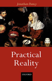 Practical Reality by Jonathan Dancy