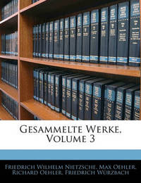 Gesammelte Werke, Volume 3 by Friedrich Wilhelm Nietzsche