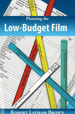 Planning the Low-Budget Film by Robert Latham Brown image
