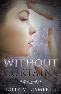 Without Curtains by Holly M Campbell