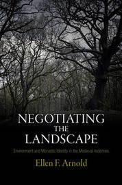Negotiating the Landscape by Ellen F. Arnold
