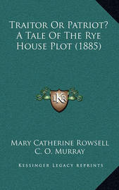 Traitor or Patriot? a Tale of the Rye House Plot (1885) by Mary Catherine Rowsell