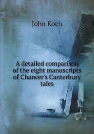 A Detailed Comparison of the Eight Manuscripts of Chancer's Canterbury Tales by John Koch