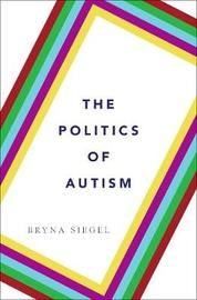 The Politics of Autism by Bryna Siegel