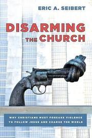 Disarming the Church by Eric A Seibert