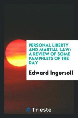 Personal Liberty and Martial Law by Edward Ingersoll