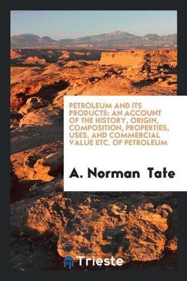 Petroleum and Its Products by A. Norman Tate