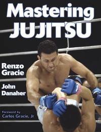 Mastering Jujitsu by Renzo Gracie