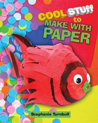 Cool Stuff to Make With Paper by Stephanie Turnbull