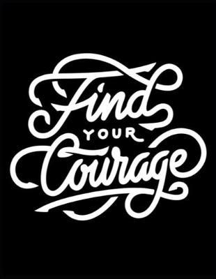 Find Your Courage by Gia Lundby Rn