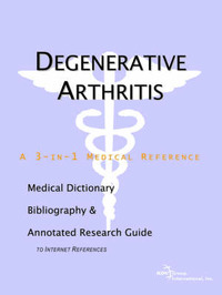 Degenerative Arthritis - A Medical Dictionary, Bibliography, and Annotated Research Guide to Internet References by ICON Health Publications image