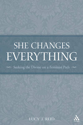 She Changes Everything: Seeking the Devine on a Feminist Path by Lucy J. Reid image