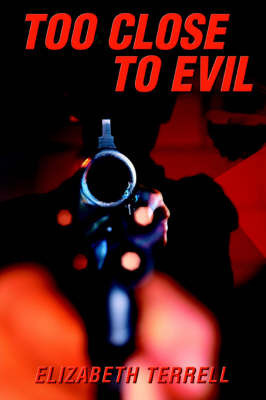 Too Close to Evil by Elizabeth Terrell