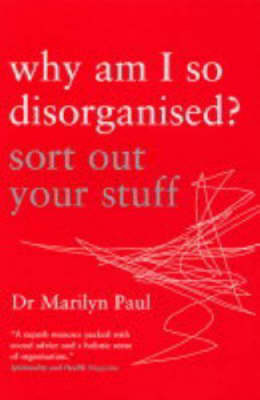 Why am I So Disorganised?: Sort Out Your Stuff by Marilyn Paul