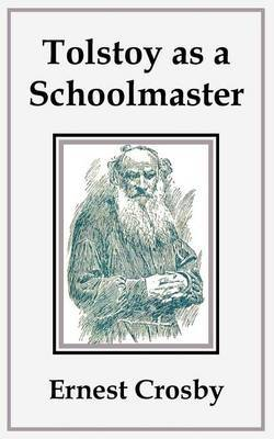 Tolstoy as a Schoolmaster by Ernest Crosby