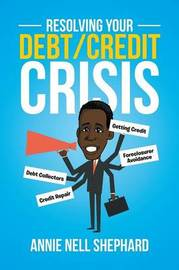 Resolving Your Debt/Credit Crisis by Annie Nell Shephard