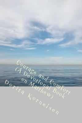 Courage and Comfort (a Devotional Book on Matthew) by Dorita Lynn Kornelsen