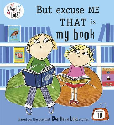 Charlie and Lola: But Excuse Me That is My Book by Lauren Child image