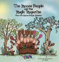 The Moose People and the Magic Magazine by Lynn Bogen