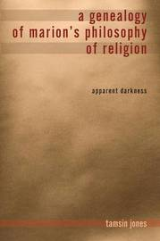 A Genealogy of Marion's Philosophy of Religion by Tamsin Jones Farmer