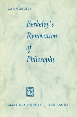 Berkeley's Renovation of Philosophy by Gavin Ardley
