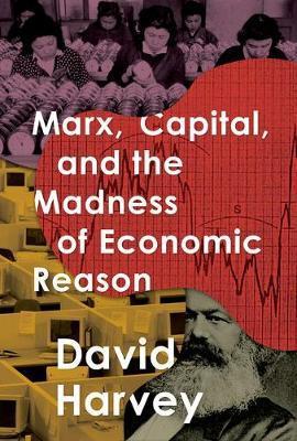 Marx, Capital, and the Madness of Economic Reason by David Harvey image